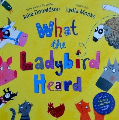 What the Ladybird Heard - Julia Donaldson & Lydia Monks
